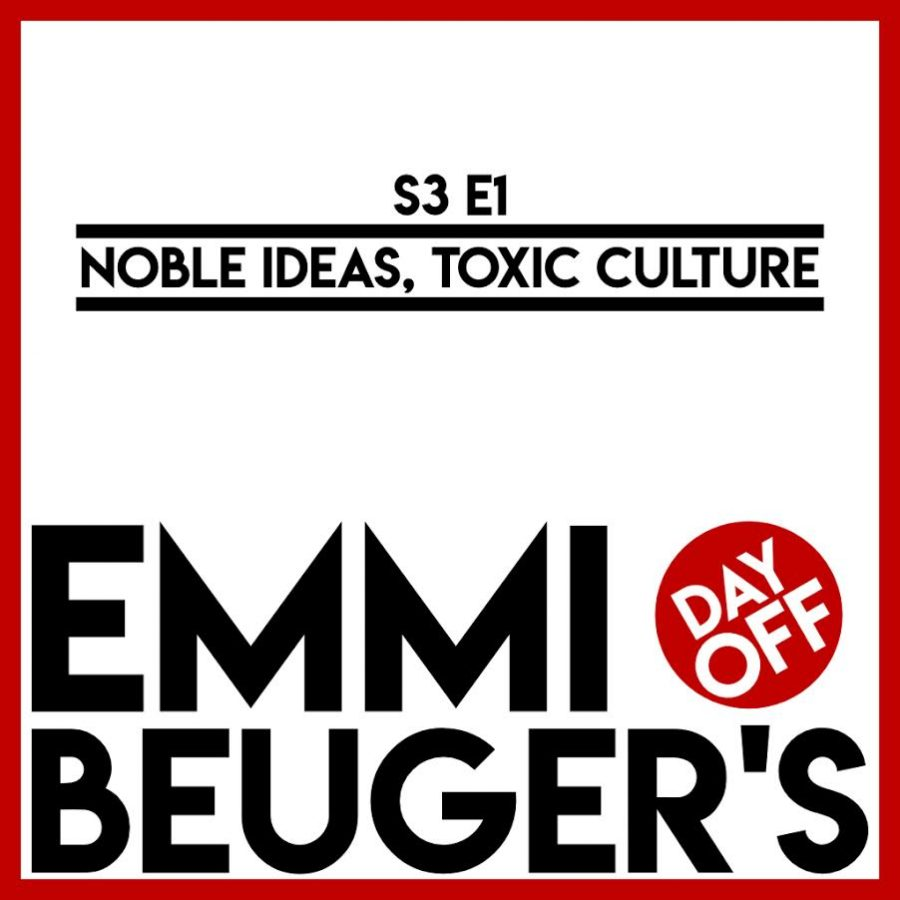 Emmi Beuger's Day Off: S3E1 | Noble Ideas, Toxic Culture